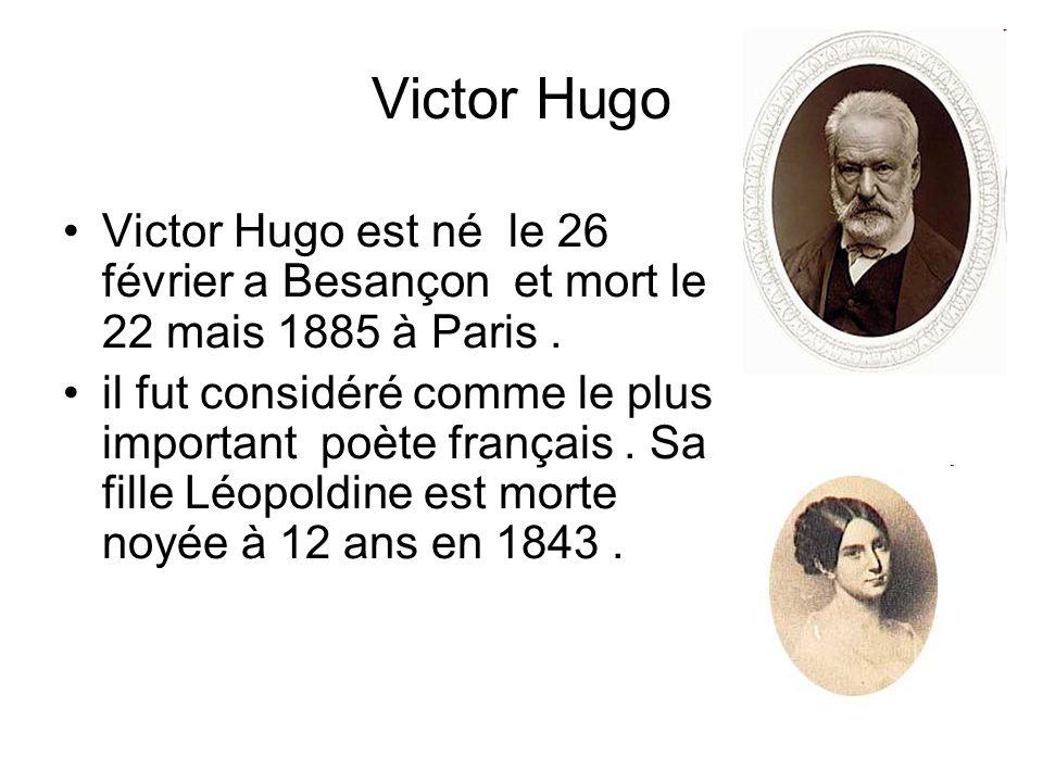 Victor Hugo Victor Hugo est né le 26 février a Besançon et mort le 22 mais 1885 à Paris .