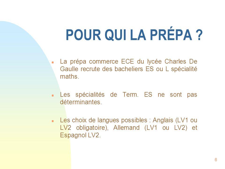 POUR QUI LA PRÉPA La prépa commerce ECE du lycée Charles De Gaulle recrute des bacheliers ES ou L spécialité maths.