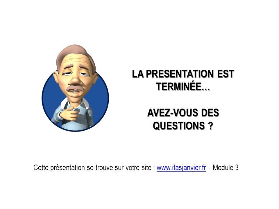 LA PRESENTATION EST TERMINÉE… AVEZ-VOUS DES QUESTIONS