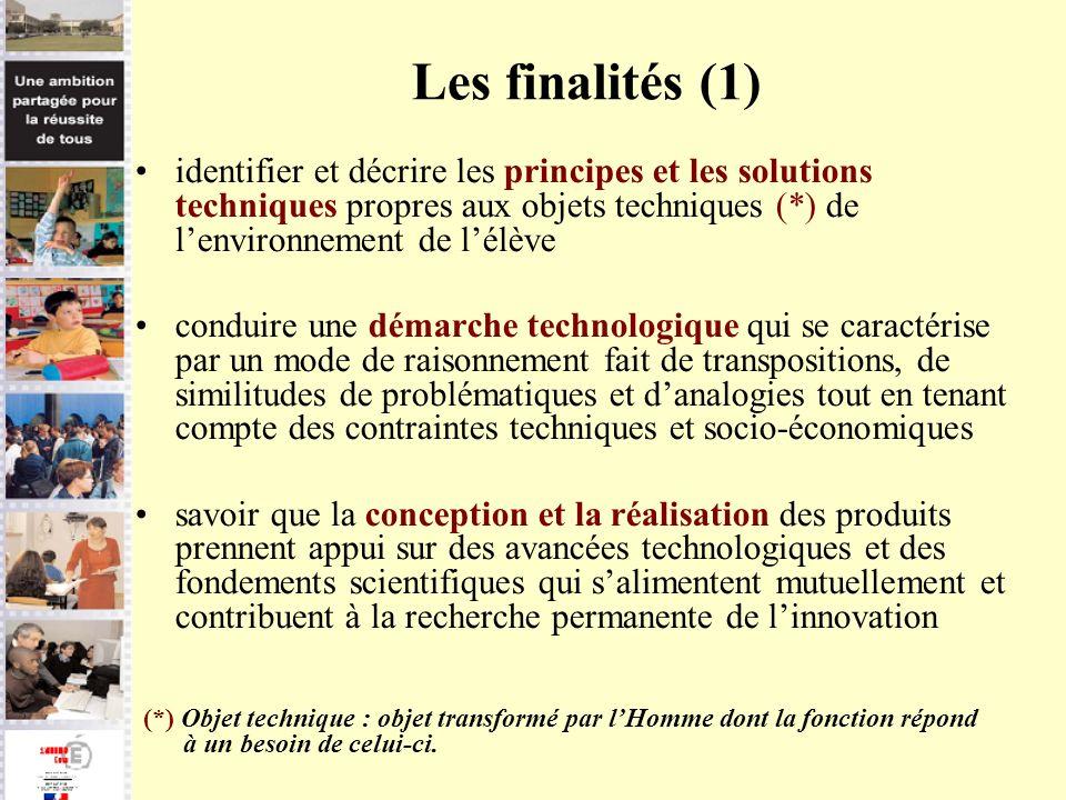 Les finalités (1) identifier et décrire les principes et les solutions techniques propres aux objets techniques (*) de l'environnement de l'élève