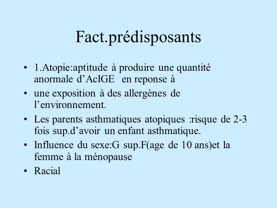 Fact.prédisposants 1.Atopie:aptitude à produire une quantité anormale d'AcIGE en reponse à. une exposition à des allergènes de l'environnement.
