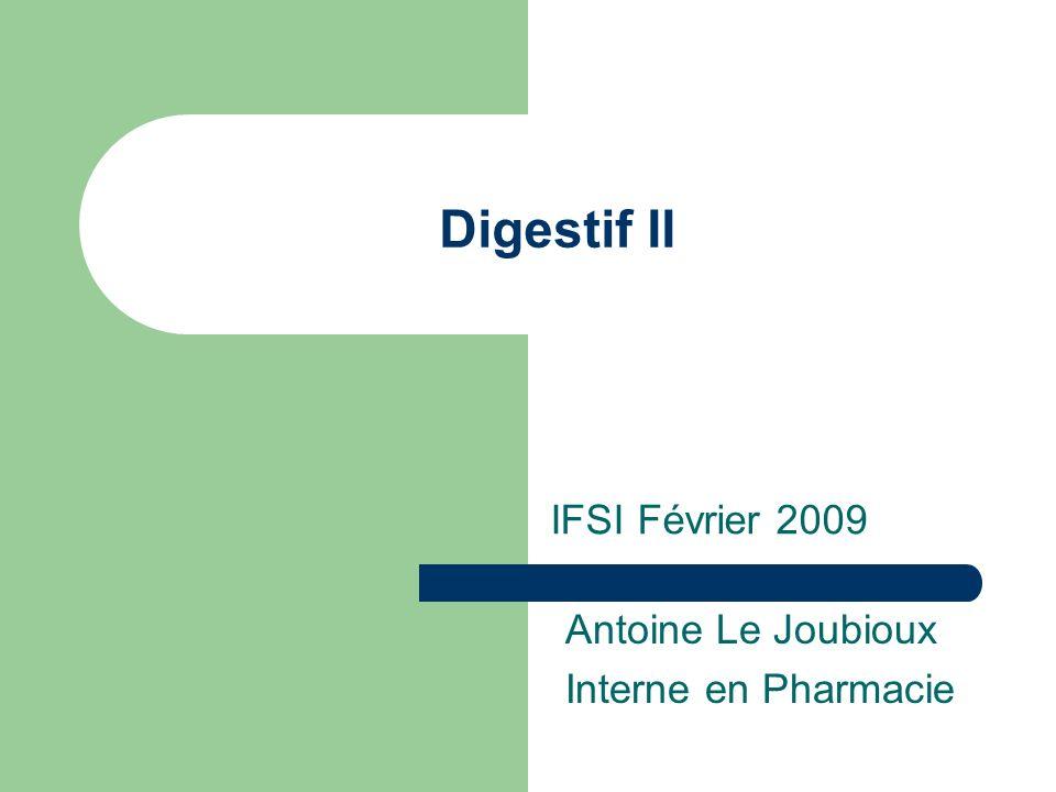 Digestif II IFSI Février 2009 Antoine Le Joubioux Interne en Pharmacie