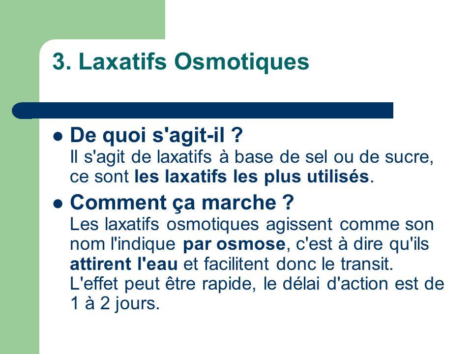 3. Laxatifs Osmotiques De quoi s agit-il Il s agit de laxatifs à base de sel ou de sucre, ce sont les laxatifs les plus utilisés.
