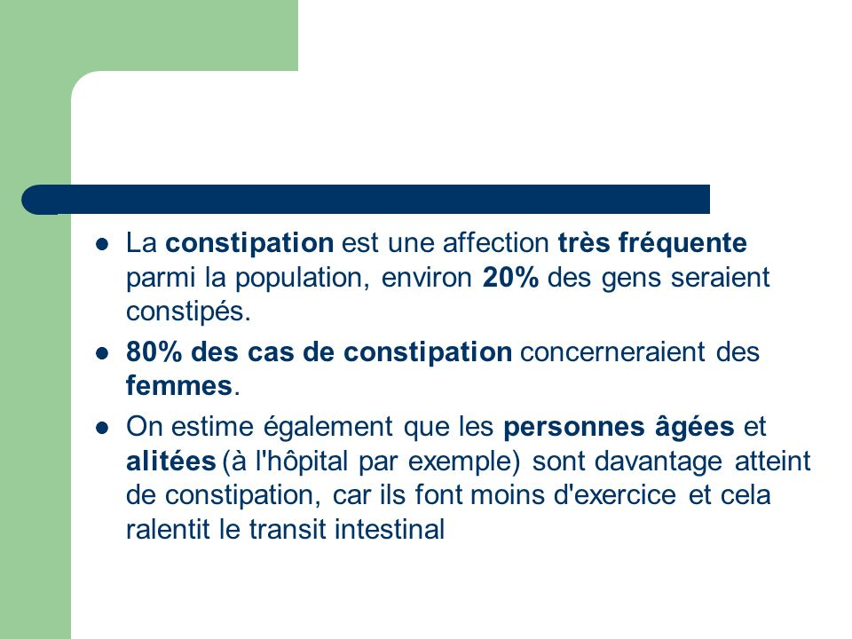 La constipation est une affection très fréquente parmi la population, environ 20% des gens seraient constipés.