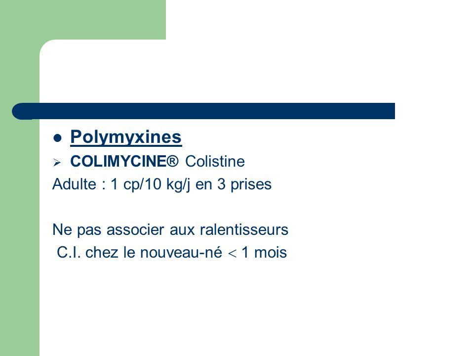 Polymyxines COLIMYCINE® Colistine Adulte : 1 cp/10 kg/j en 3 prises