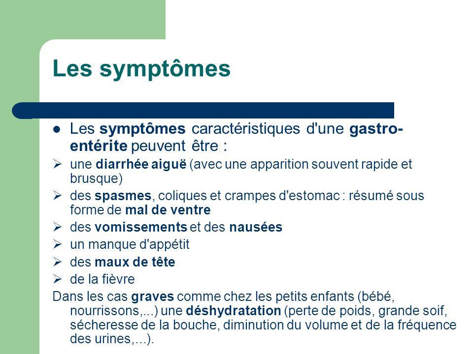 Les symptômes Les symptômes caractéristiques d une gastro-entérite peuvent être : une diarrhée aiguë (avec une apparition souvent rapide et brusque)
