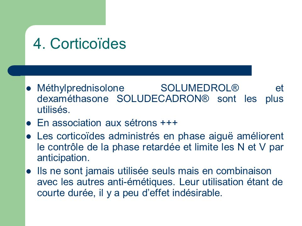 4. Corticoïdes Méthylprednisolone SOLUMEDROL® et dexaméthasone SOLUDECADRON® sont les plus utilisés.