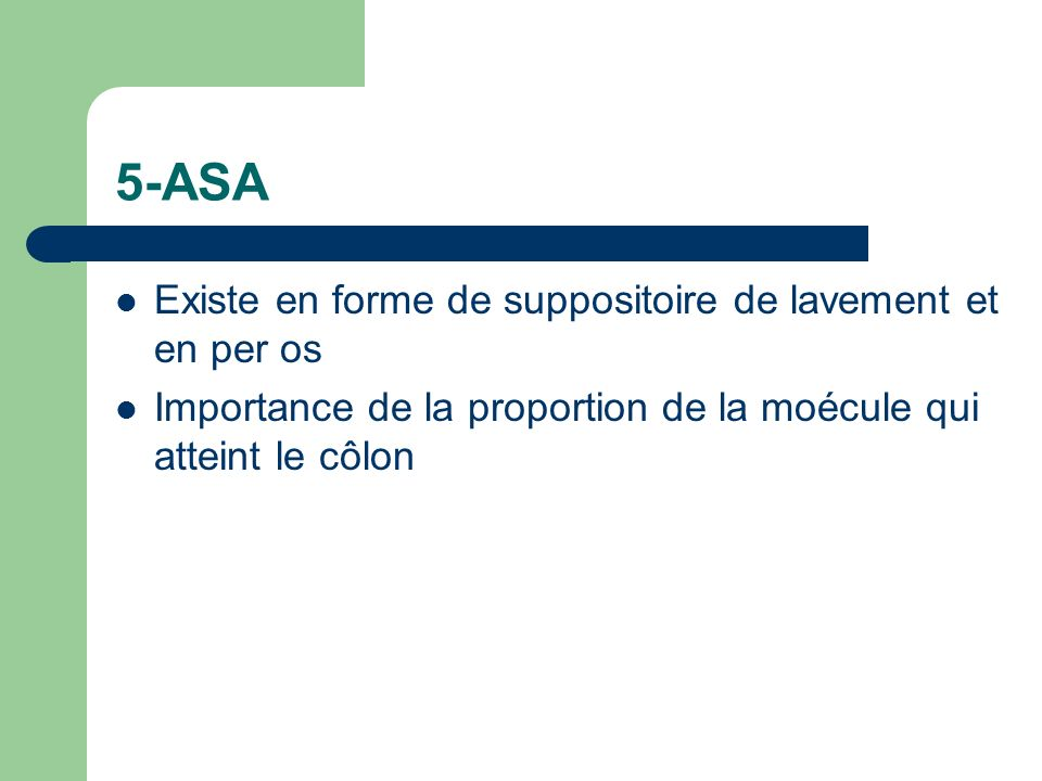 5-ASA Existe en forme de suppositoire de lavement et en per os