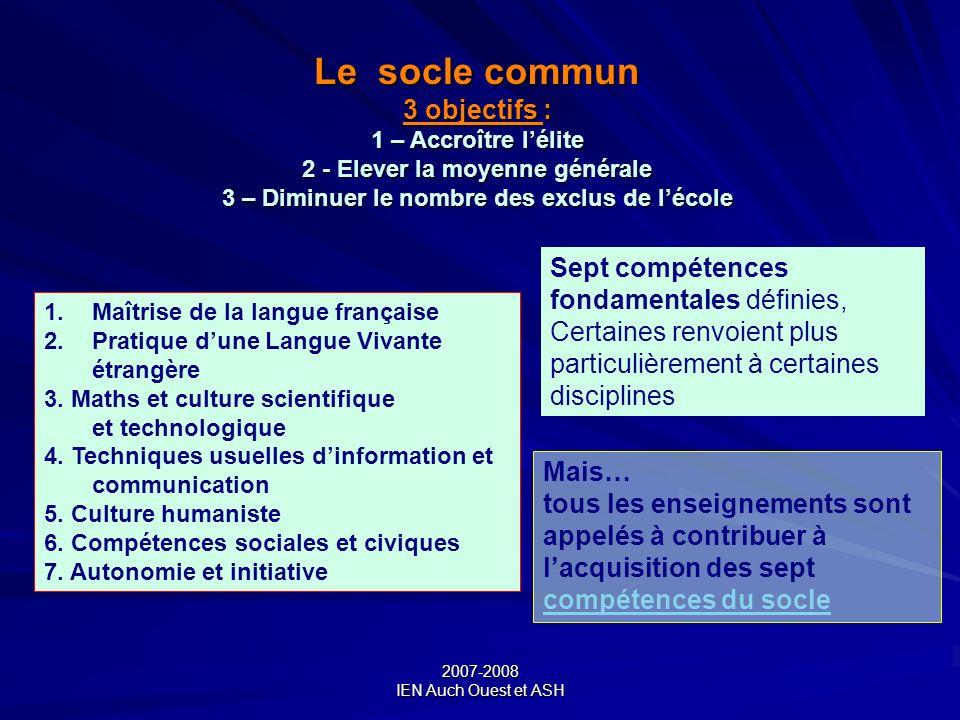 Le socle commun 3 objectifs : 1 – Accroître l'élite 2 - Elever la moyenne générale 3 – Diminuer le nombre des exclus de l'école