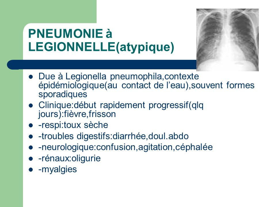 PNEUMONIE à LEGIONNELLE(atypique)