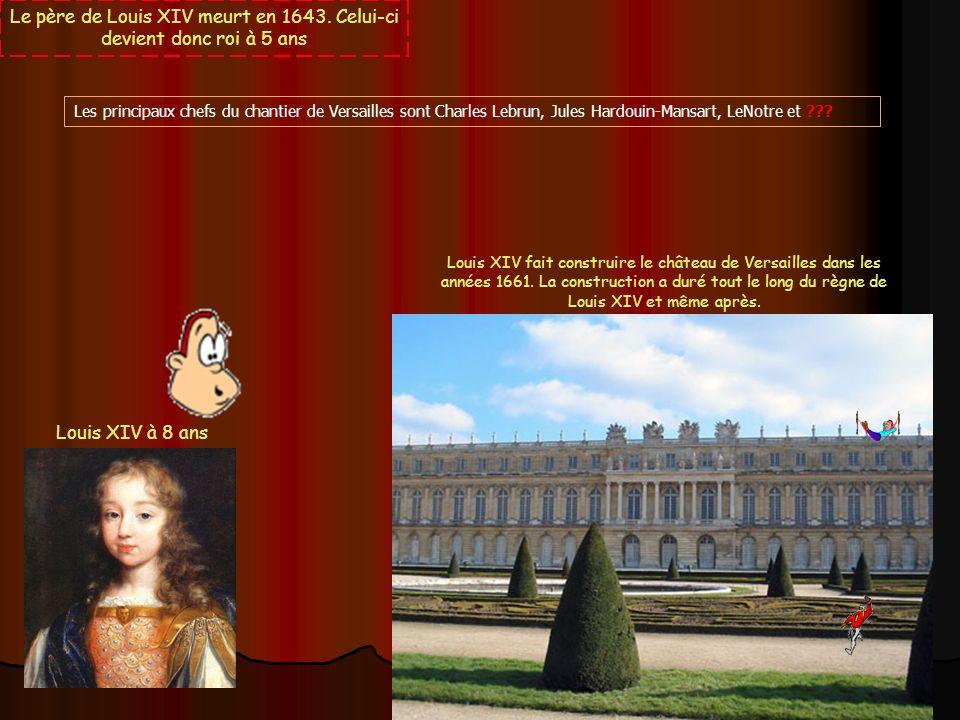 Le père de Louis XIV meurt en 1643. Celui-ci devient donc roi à 5 ans