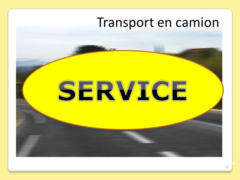 SERVICE Transport en camion Cette diapo peut être mal interprétée ,