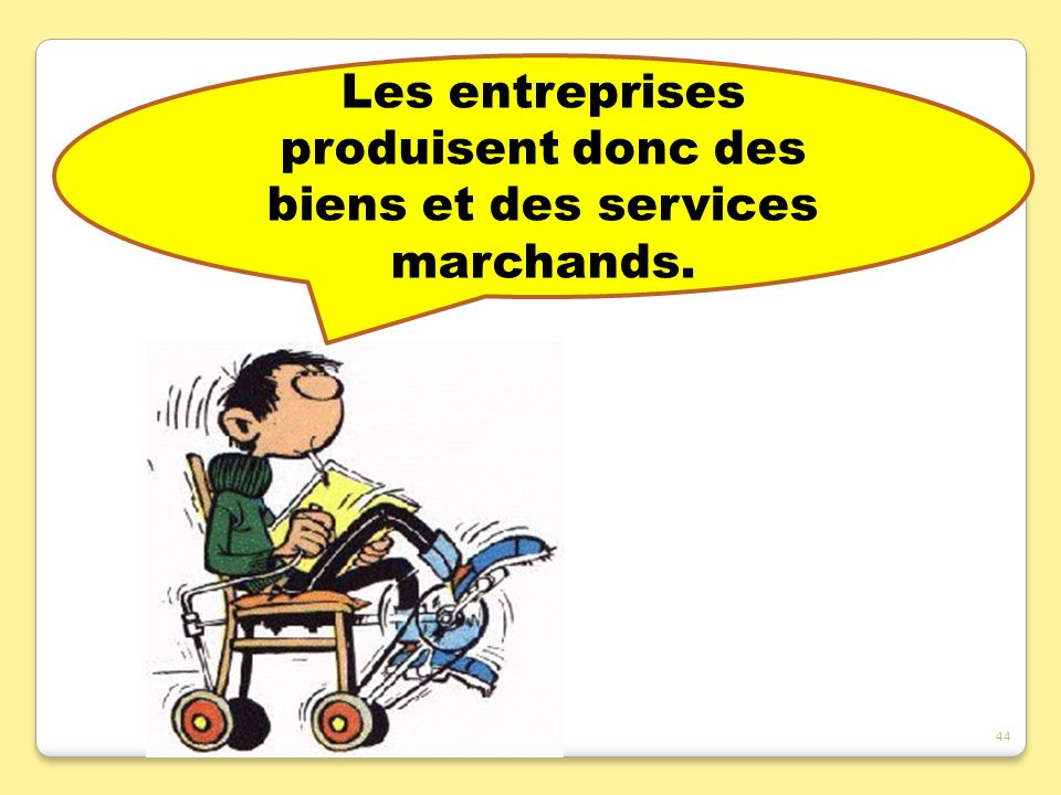 Les entreprises produisent donc des biens et des services marchands.