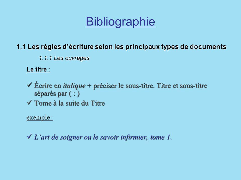 Bibliographie 1.1 Les règles d'écriture selon les principaux types de documents 1.1.1 Les ouvrages.