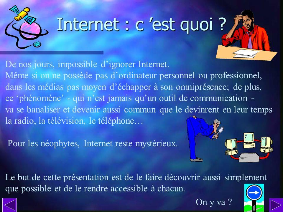 Internet : c 'est quoi De nos jours, impossible d'ignorer Internet.