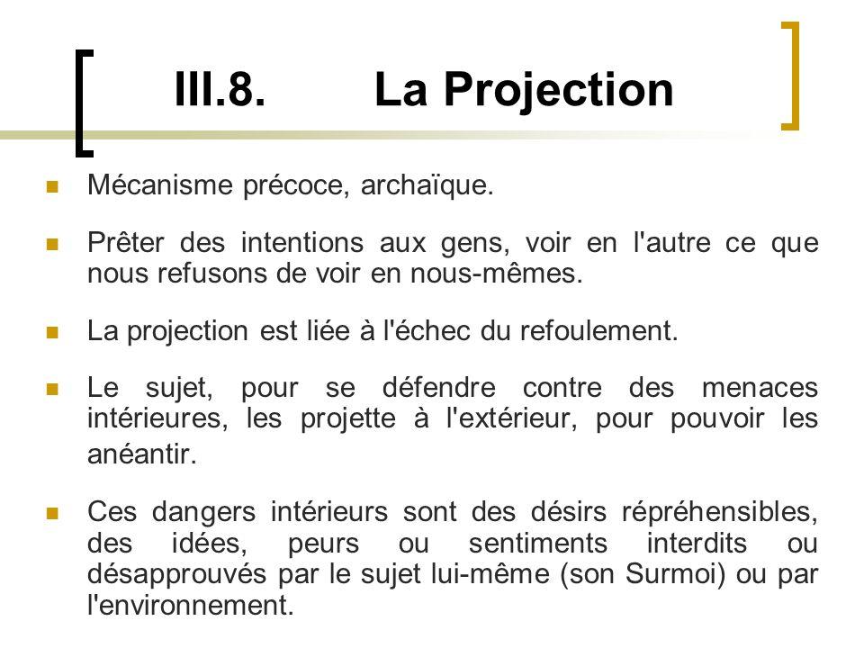 III.8. La Projection Mécanisme précoce, archaïque.