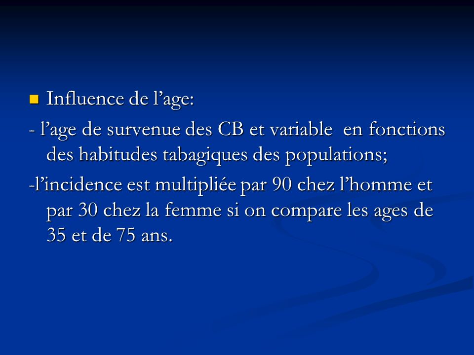 Influence de l'age: - l'age de survenue des CB et variable en fonctions des habitudes tabagiques des populations;