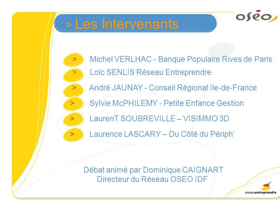 > Les Intervenants > Michel VERLHAC - Banque Populaire Rives de Paris. > Loïc SENLIS Réseau Entreprendre.