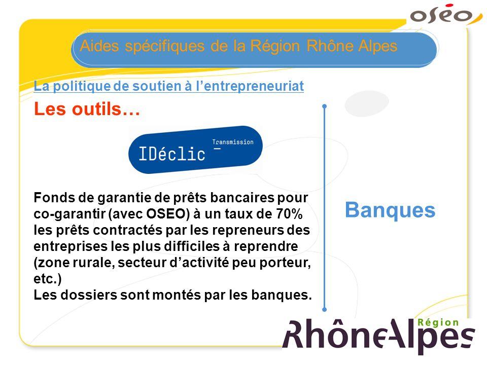 Banques Les outils… Aides spécifiques de la Région Rhône Alpes