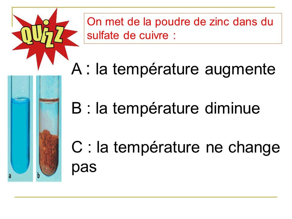 A : la température augmente B : la température diminue