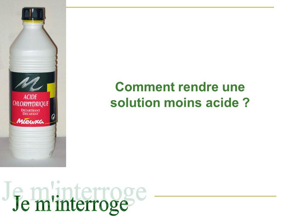 Comment rendre une solution moins acide