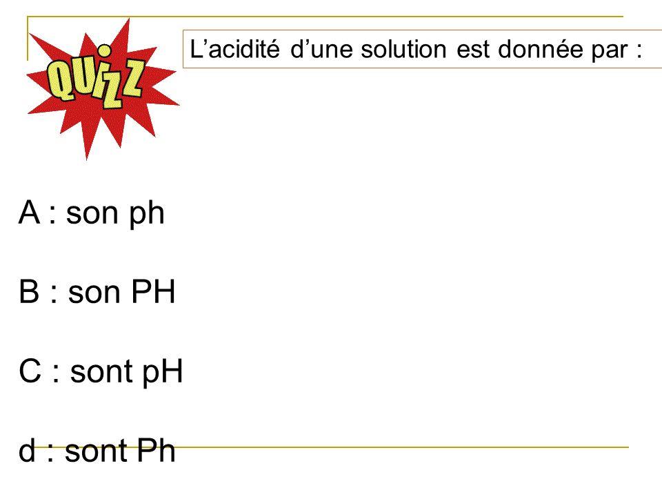 A : son ph B : son PH C : sont pH d : sont Ph