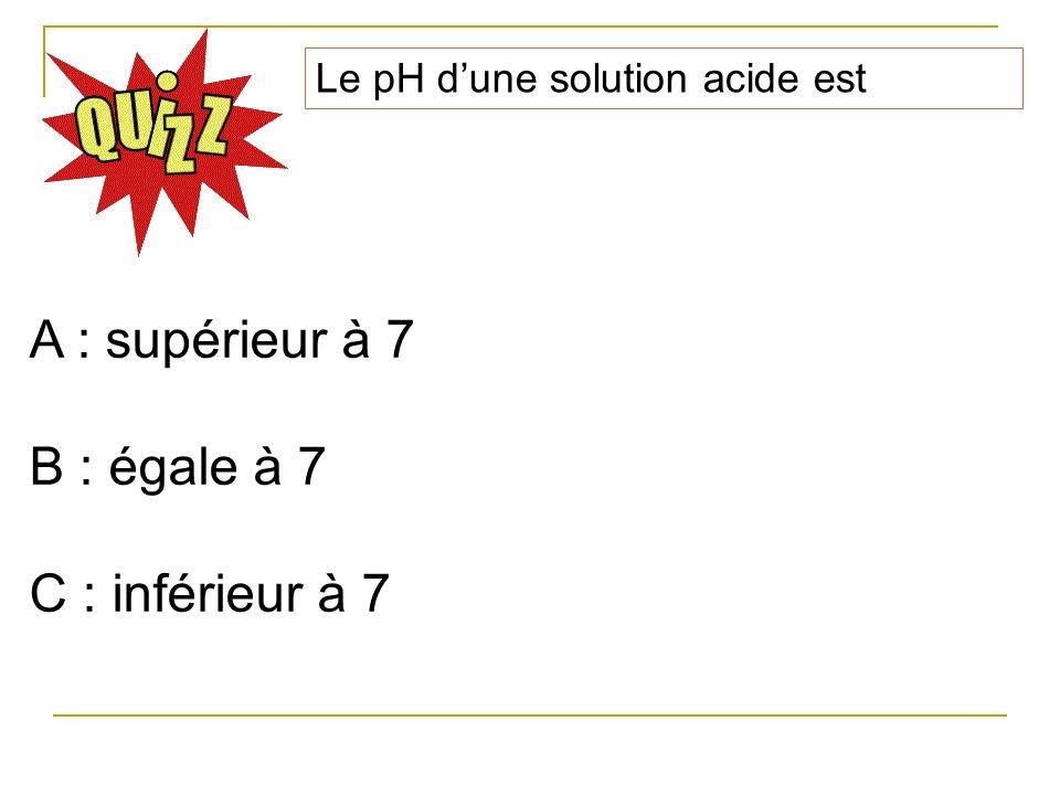 A : supérieur à 7 B : égale à 7 C : inférieur à 7