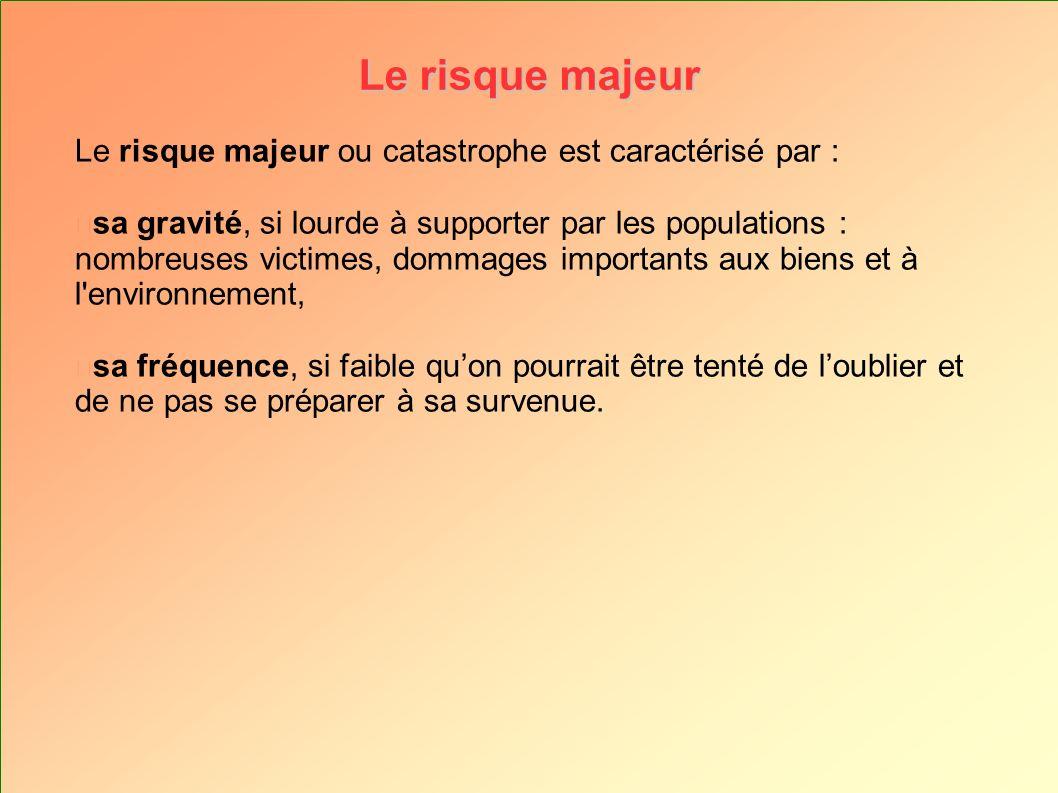 Le risque majeur Le risque majeur ou catastrophe est caractérisé par :