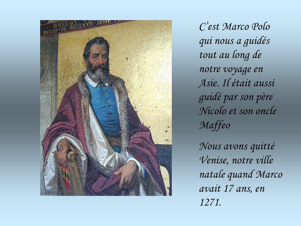 C'est Marco Polo qui nous a guidés tout au long de notre voyage en Asie. Il était aussi guidé par son père Nicolo et son oncle Maffeo