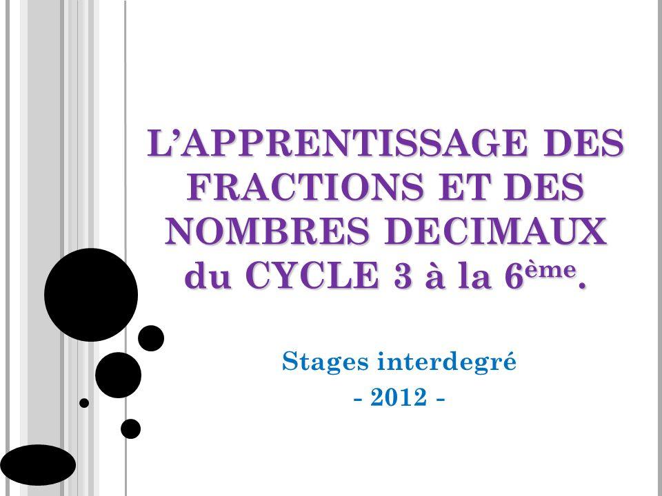 L'APPRENTISSAGE DES FRACTIONS ET DES NOMBRES DECIMAUX du CYCLE 3 à la 6ème.
