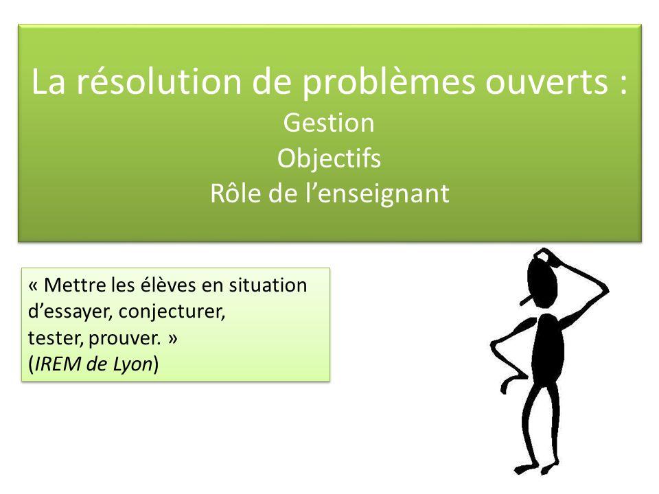 La résolution de problèmes ouverts : Gestion Objectifs Rôle de l'enseignant