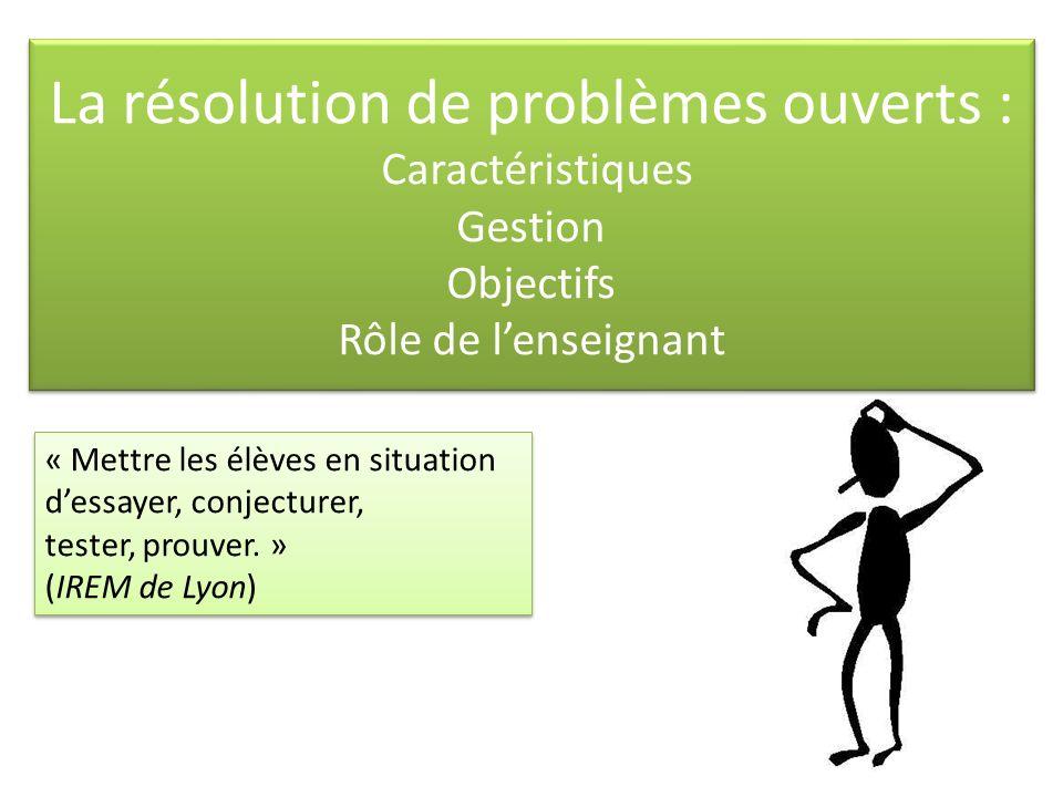 La résolution de problèmes ouverts : Caractéristiques Gestion Objectifs Rôle de l'enseignant