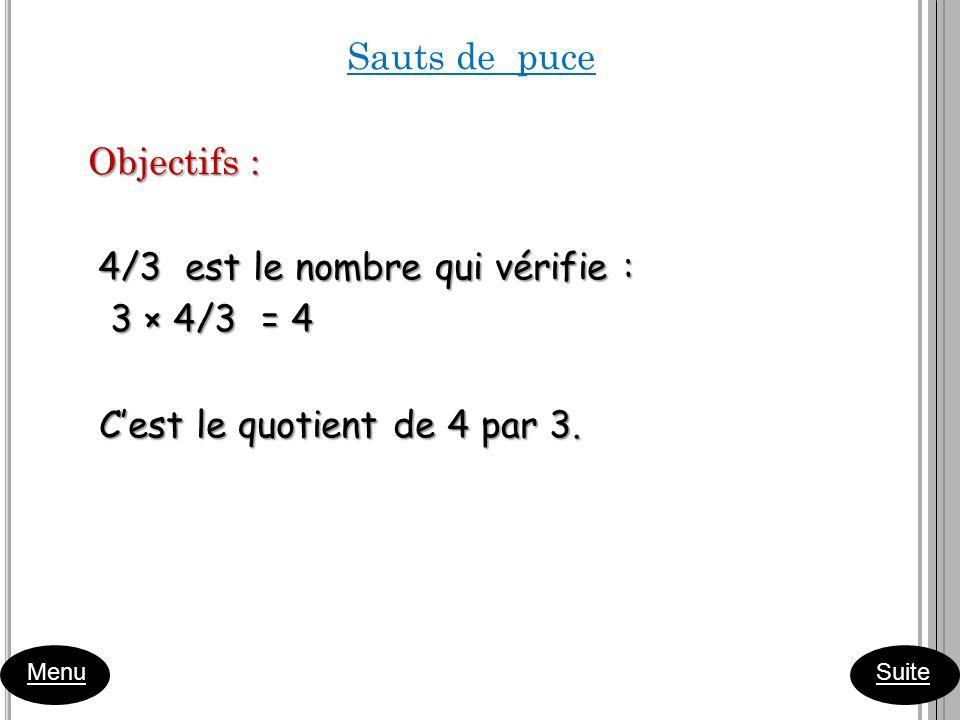 Sauts de puce Objectifs : 4/3 est le nombre qui vérifie : 3 × 4/3 = 4 C'est le quotient de 4 par 3.