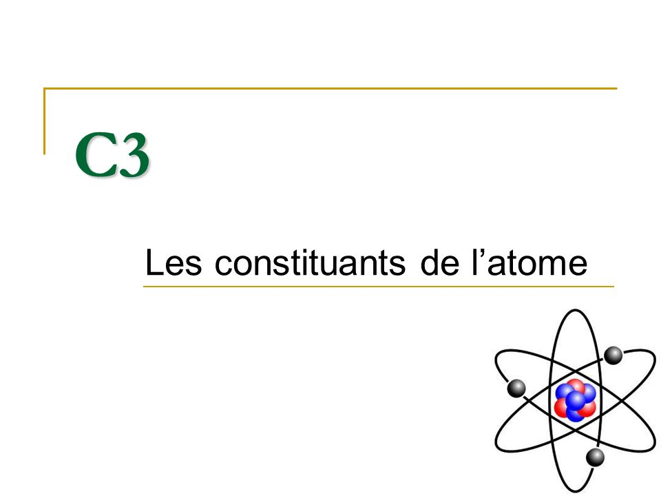 Les constituants de l'atome