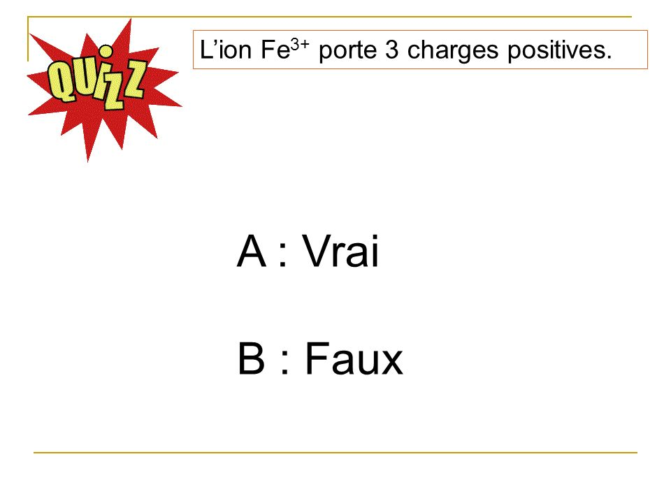 L'ion Fe3+ porte 3 charges positives.
