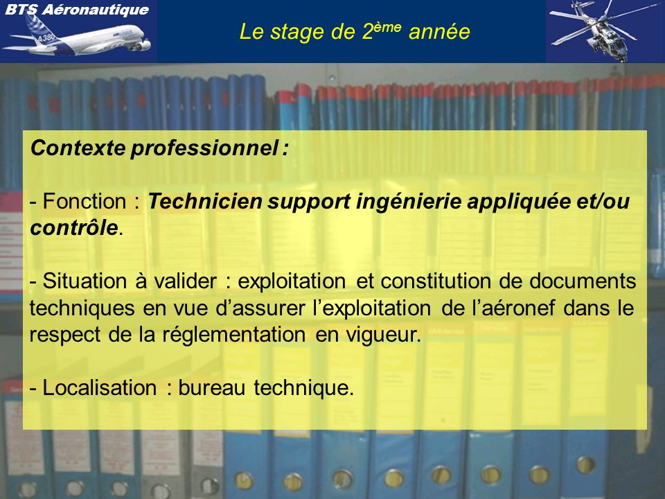 Le stage de 2ème annéeContexte professionnel : - Fonction : Technicien support ingénierie appliquée et/ou contrôle.