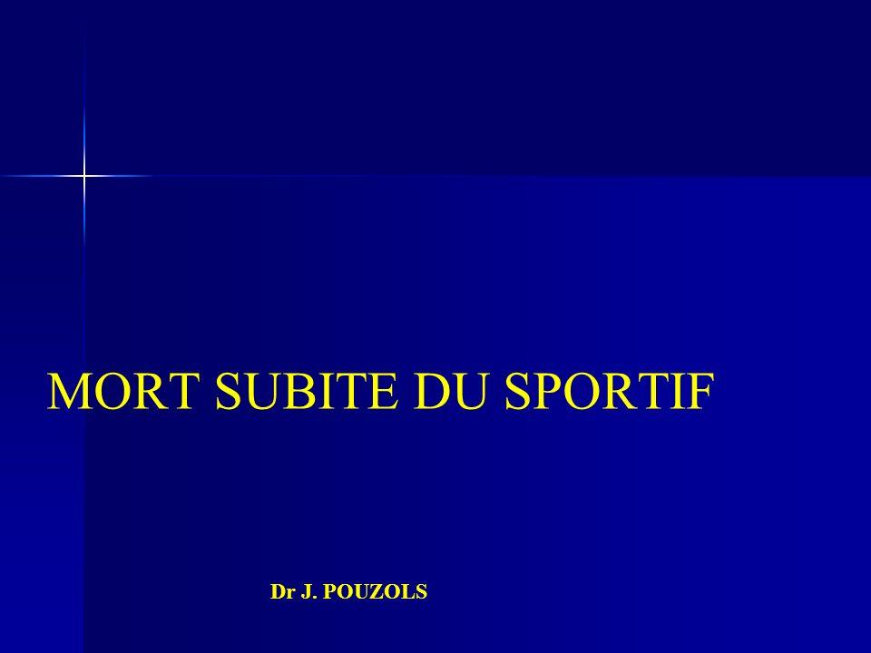 MORT SUBITE DU SPORTIF Dr J. POUZOLS