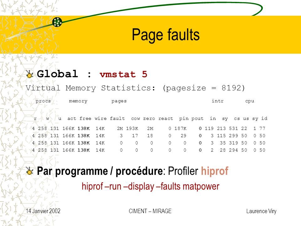 Page faults Global : vmstat 5. Virtual Memory Statistics: (pagesize = 8192)