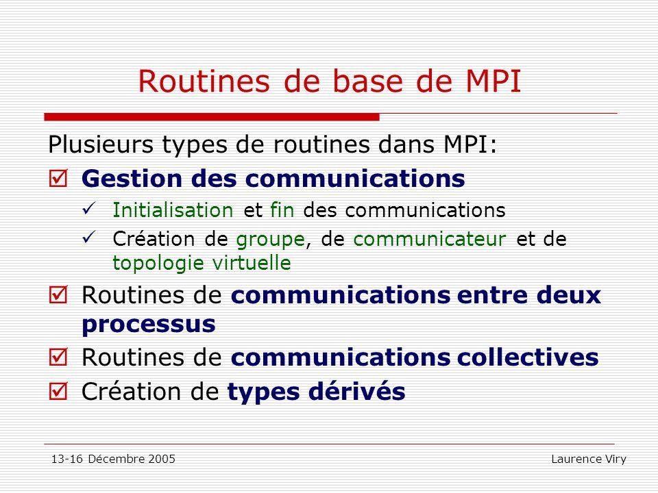 Routines de base de MPI Plusieurs types de routines dans MPI: