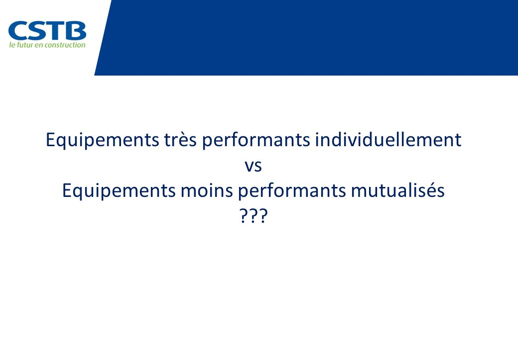 Equipements très performants individuellement vs Equipements moins performants mutualisés