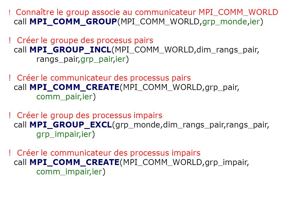 call MPI_COMM_GROUP(MPI_COMM_WORLD,grp_monde,ier)