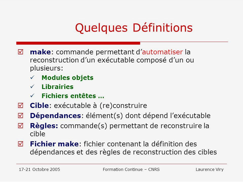 Quelques Définitions make: commande permettant d'automatiser la reconstruction d'un exécutable composé d'un ou plusieurs: