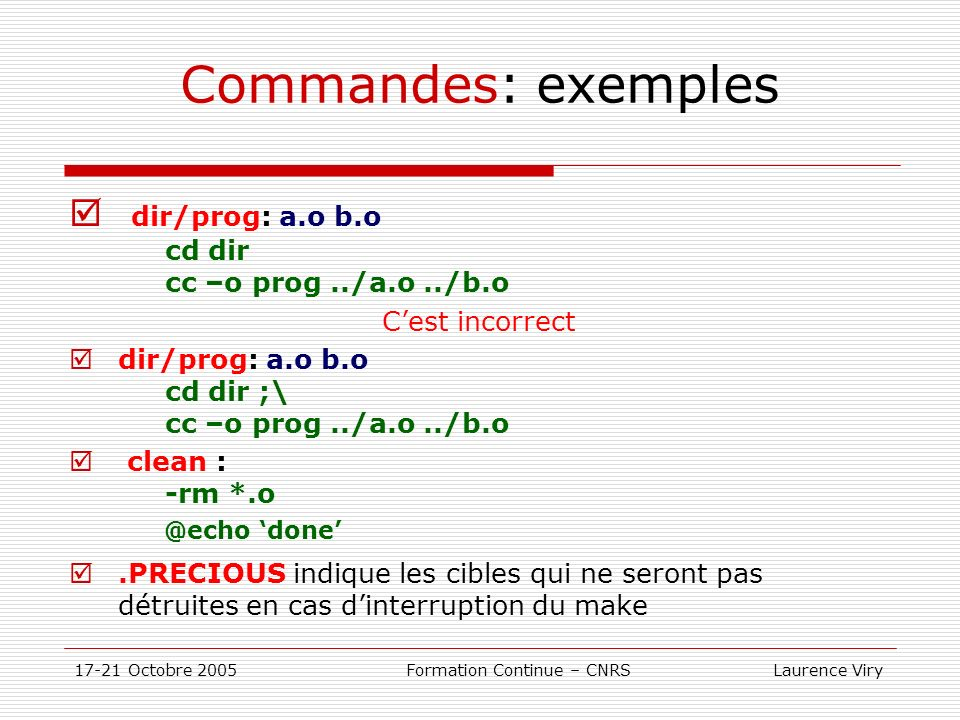 Commandes: exemples dir/prog: a.o b.o cd dir cc –o prog ../a.o ../b.o