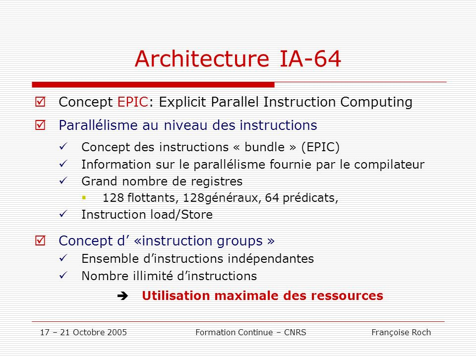 Architecture IA-64 Concept EPIC: Explicit Parallel Instruction Computing. Parallélisme au niveau des instructions.