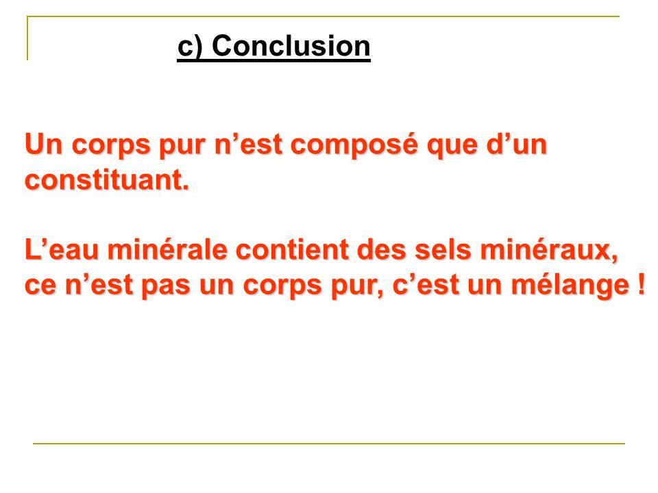 c) Conclusion Un corps pur n'est composé que d'un constituant.