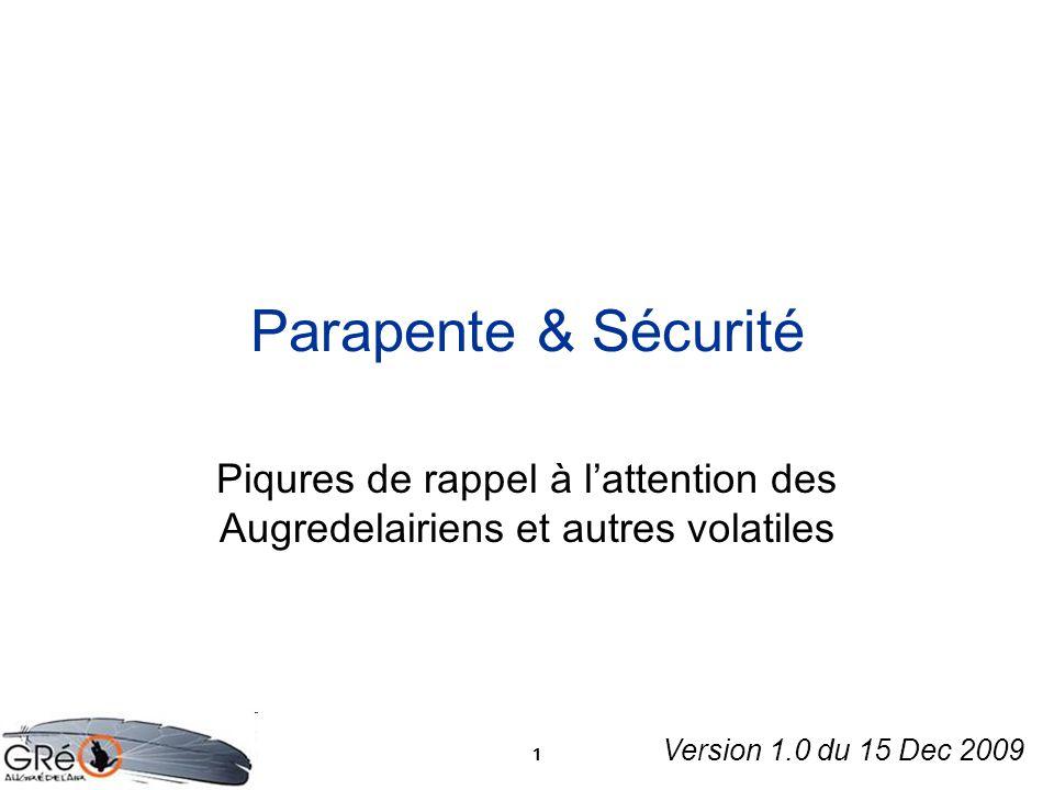 Parapente & Sécurité Piqures de rappel à l'attention des Augredelairiens et autres volatiles. Version 1.0 du 15 Dec 2009.