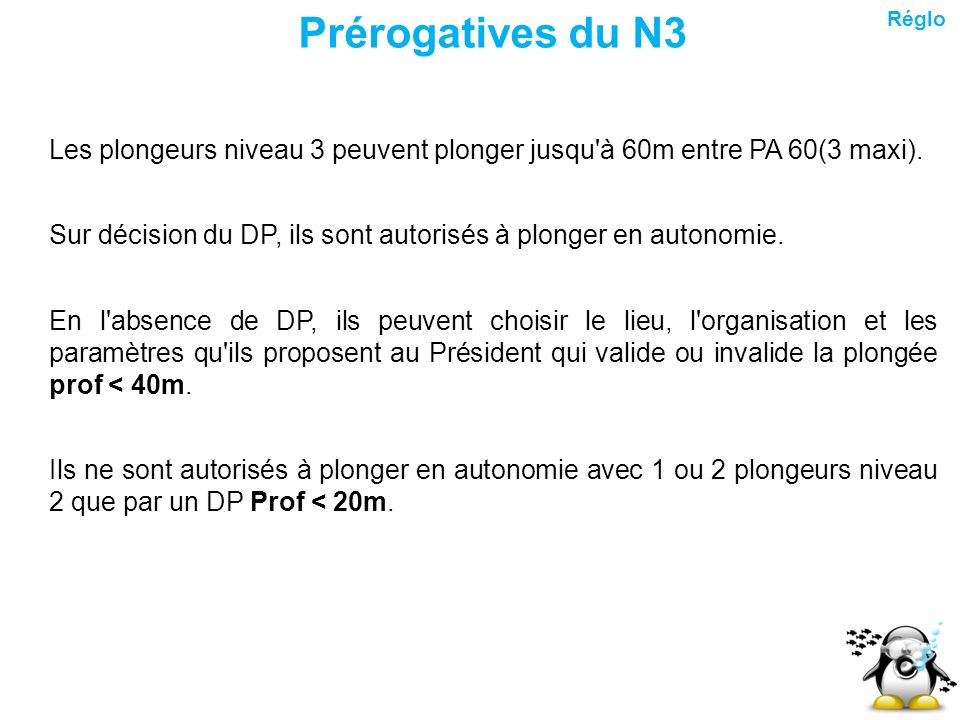 Prérogatives du N3 Réglo. Les plongeurs niveau 3 peuvent plonger jusqu à 60m entre PA 60(3 maxi).