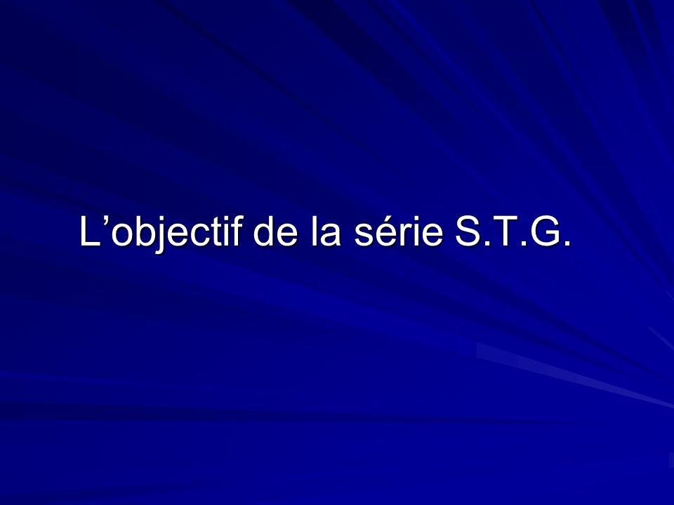 L'objectif de la série S.T.G.