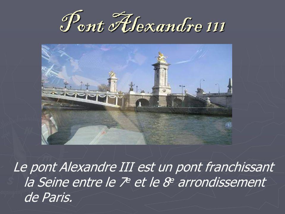 Pont Alexandre 111 Le pont Alexandre III est un pont franchissant la Seine entre le 7e et le 8e arrondissement de Paris.