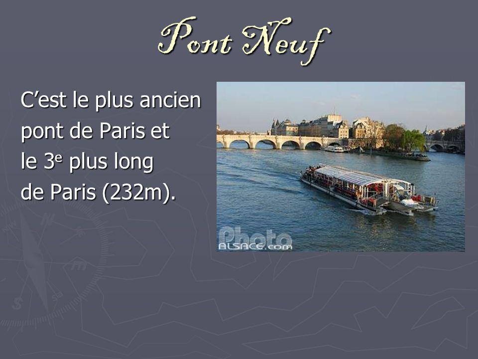 Pont Neuf C'est le plus ancien pont de Paris et le 3e plus long
